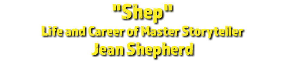 """Shep"" Life and Career of Master Storyteller Jean Shepherd"